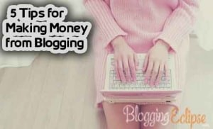 Top 5 Tips for Making Money from Blogging