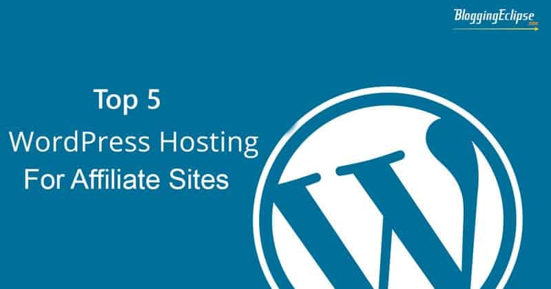 Top 5 WordPress hosting for Affiliate Marketers