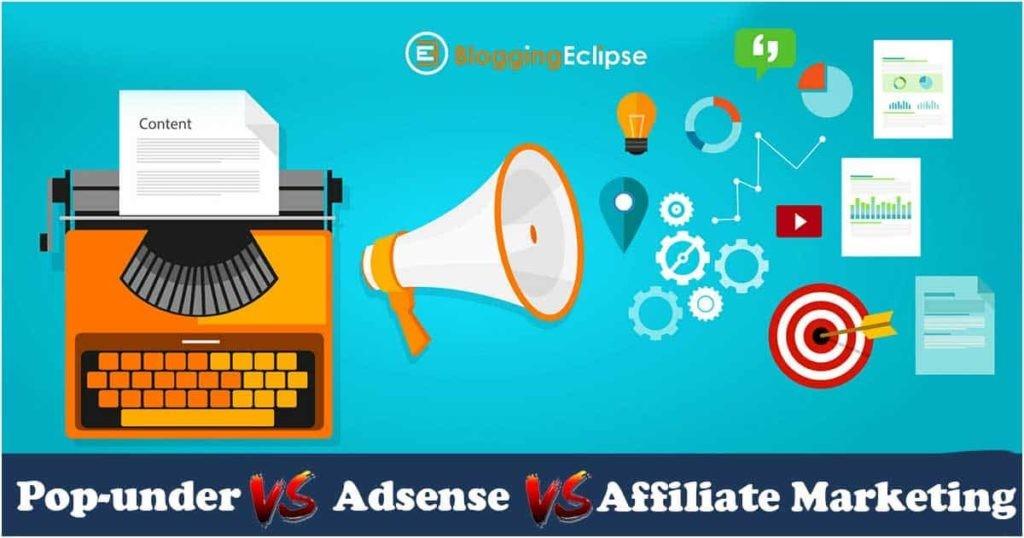 Pop-under Vs Adsense vs Affiliate Marketing